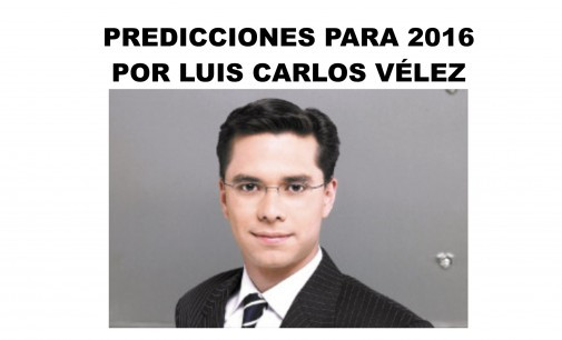 Predicciones para 2016 Por Luis Carlos Vélez