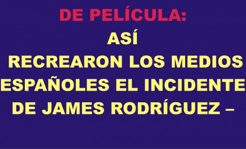 De película: Así recrearon medios españoles el incidente de James Rodríguez –