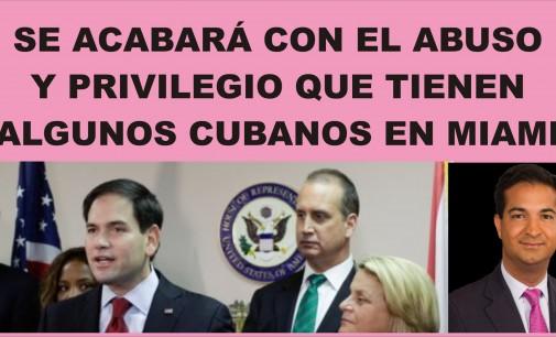 Se acabará con el abuso del privilegio que tienen algunos cubanos en Miami