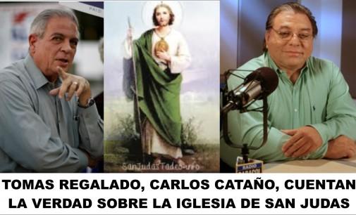 Tomas Regalado, Carlos Cataño, la verdad sobre la iglesia de San Judas