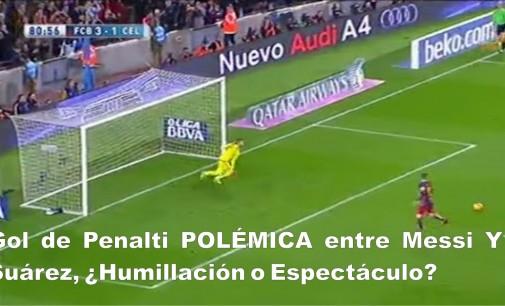 Gol de Penalti POLÉMICA entre Messi Y Suárez, ¿Humillación o Espectáculo?