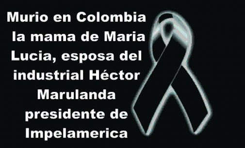 Murio en Colombia la mama  de Maria Lucia, esposa del industrial Héctor Marulanda presidente de Impelamerica