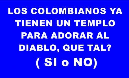 Los colombianos ya tienen un templo para adorar al diablo, que tal ? ( SI o NO)