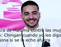 La letra de Maluma contra las mujeres como: Chingan cuando yo les digo. Se encojona si se lo echo afuera