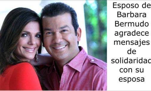 La verdad sobre Barbara Bermudo  Su esposo agradece solidaridad, todo aquí