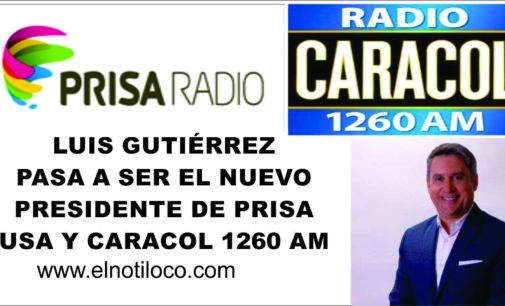 Nuevo presidente de Prisa USA y Caracol 1260 es Luis Gutiérrez