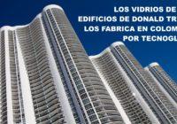 Los vidrios de los edificios de Donald Trump los fabrica en Colombia, por Tecnoglass