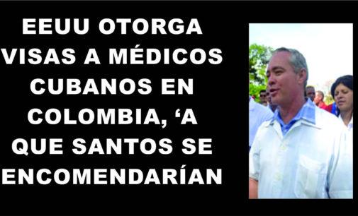 EEUU otorga visas a médicos cubanos en Colombia, a que Santos se encomendarían?