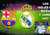 Goles de James, Messi,  Real Madrid 2 Barcelona 3