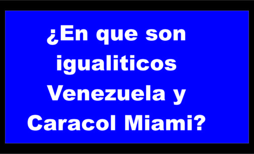 En que son igualiticos  Venezuela y Caracol Miami?