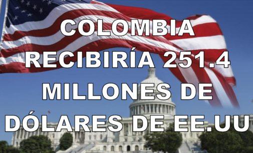 Colombia recibiría 251.4 millones de dólares de EE.UU