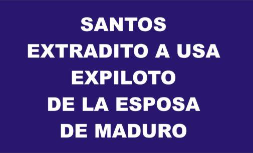 Confidenciales: Santos extradito a USA expiloto esposa de Maduro