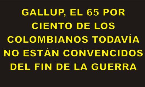 Gallup, el 65 por ciento de los colombianos todavía no están convencidos del fin de la guerra