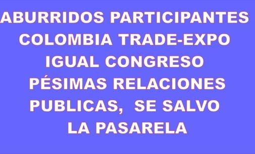Aburridos participantes en Colombia Trade, Expo, igual Congreso, pésimas relaciones publicas,  se salvo la Pasarela
