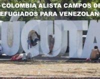 Colombia alista campos de refugiados para venezolanos