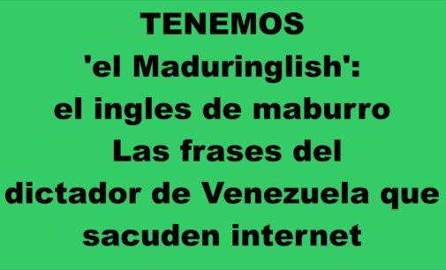 'Maduringlish': las frases del presidente de Venezuela que sacuden internet