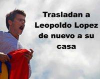 Trasladan a Leopoldo Lopez de nuevo a su casa