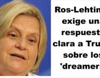 Ros-Lehtinen exige una respuesta clara a Trump sobre los 'dreamers'