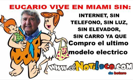 Eucario esta viviendo en Miami la epoca de los Pica-Piedras sin: Luz, Telefono , Internet