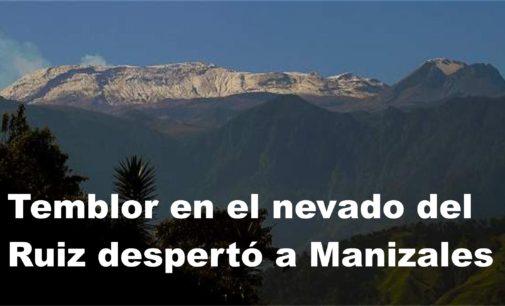 Temblor en el nevado del Ruiz despertó a Manizales
