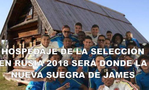 Hospedaje de la selección en Rusia 2018 será donde la nueva suegra de James