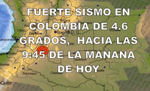 Fuerte sismo en Colombia de 4.6 grados,  hacia las 9:45 de la mañana de hoy