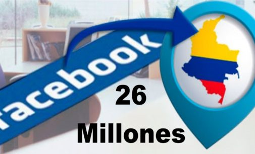 Facebook cuenta con 26 millones de colombianos y estamos en elecciones presidenciales