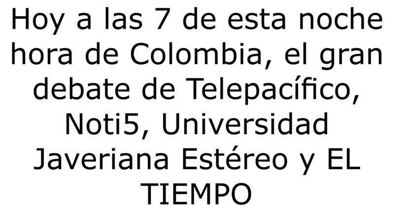 Hoy a las 7 de esta noche hora de Colombia, el gran debate de Telepacífico, Noti5, Universidad Javeriana Estéreo y EL TIEMPO