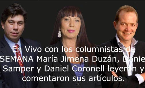 En Vivo con los columnistas de SEMANA María Jimena Duzán, Daniel Samper y Daniel Coronell leyeron y comentaron sus artículos.