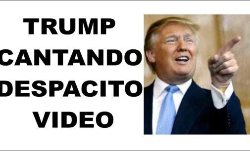 Tenemos el video de Trump cantando Despacito
