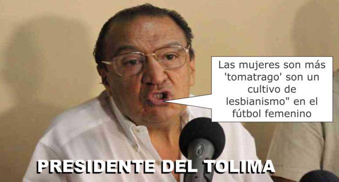 """""""Las mujeres son más 'tomatrago' que los hombres y es un cultivo de lesbianismo"""": Presidente del Tolima sobre el fútbol femenino"""
