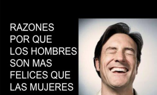 Los hombres  son mas felices que las mujeres, ellas se arreglan para ir de compras, para regar las matas.