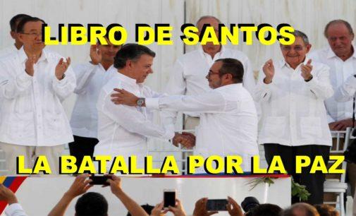 """Este martes sale el libro de Juan Manuel Santos """"La batalla por la paz"""" libro cuajado de anecdotas, confidencias, LA FARC y mas."""