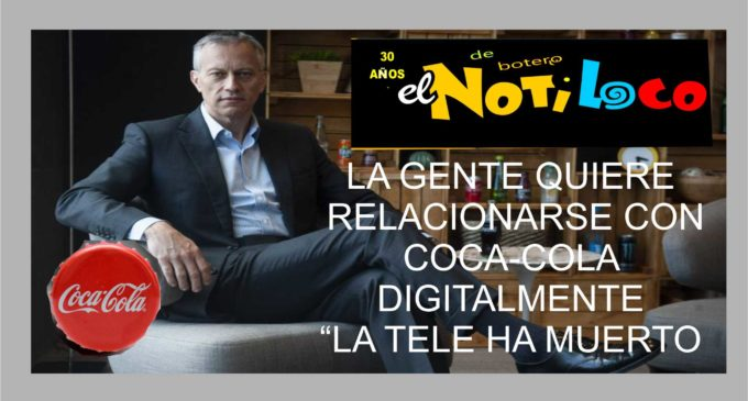 La tele ha muerto y quiere lo digital,  lo dice el  presidente de Cocacola