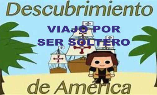 Colón descubrió América por ser soltero, las razones aquí;porque celebro el Dia de la Raza. ¿Y por qué tienes que ir tú?