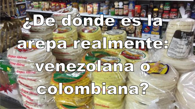 De Donde Es La Arepa Realmente Venezolana O Colombiana El Notiloco De Botero